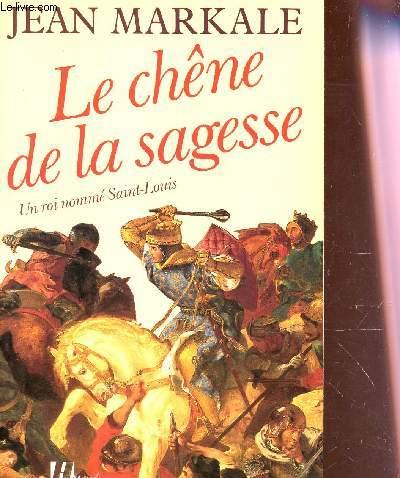 LE CHENE DE LA SAGESSE - UN ROI NOMME SAINT-LOUIS.