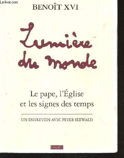 LUMIERE DU MONDE - LE PAPE, L'EGLISE ET LES SIGNES DES TEMPS / UN ENTRETIEN AVEC PETER SEEWALD.