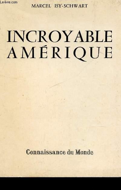 INCROYABLE AMERIQUE / REDECOUVRIR L'AMERIQUE! - L'AVENTURIER MODERNE - A LA CONQUETE DU FAR WEST - VERS LOS ANGELES - PETROLE ET VIEUX METAUX - DISNEYLAND - NEGOCE ET PUBLICITE - LE PARADIS DU JAZZ ETC...