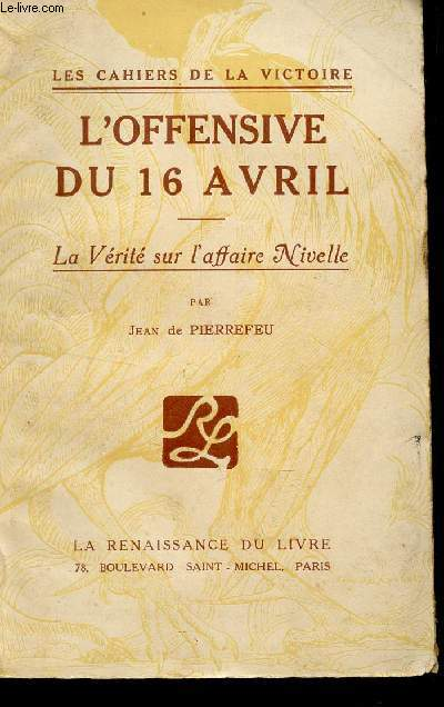 L'OFFENSIVE DU 16 AVRIL - LA VERITE SUR L'AFFAIRE NIVELLE / COLLECTION