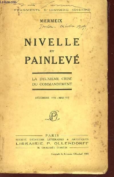 NIVELLE ET PAINLEVE - LA DEUXIEME CRISE DU COMMANDEMENT  DECEMBRE 1916 - MAI 1917/ COLLECTION
