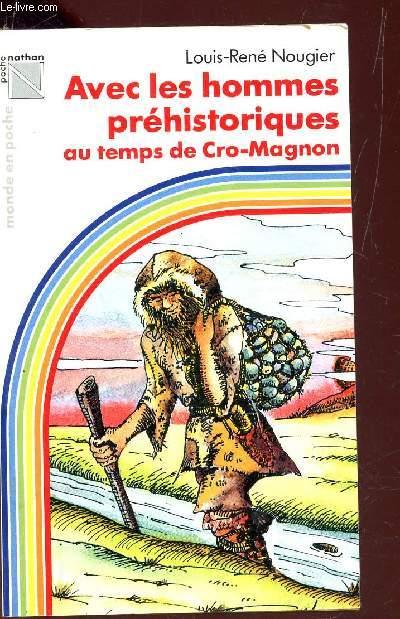 AVEC LES HOMMES PREHISTORIQUES - AU TEMPS DE CRO-MAGNON / COLLECTION
