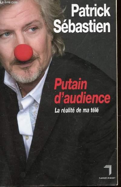 PUTAIN D'AUDIENCE - LA REALITE DE MA TELE.