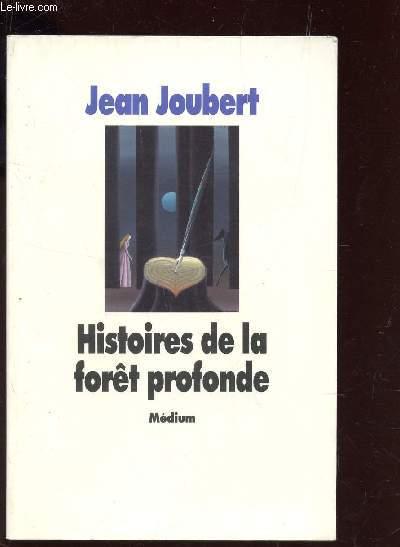 HISTOIRES DE LA FORET PROFONDE.
