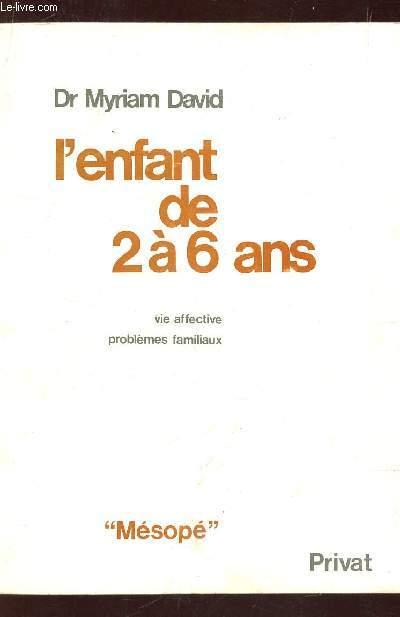 L'ENFANT DE 2 A 6 A?S - VIE AFFECTIVE - PROBLEMES FAMILIAUX / COLLECTION