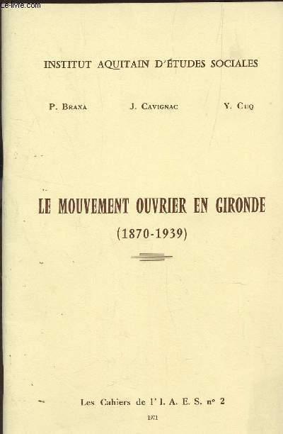 LE MOUVEMENT OUVRIER EN GIRONDE (1870-1939) / LES CAHIERS DE L'I.A.E.S. N°2.