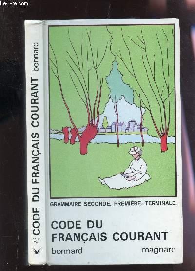 CODE DU FRANCAIS COURANT - GRAMMAIRE, SECONDE, PREMIERE,TERMINALE.