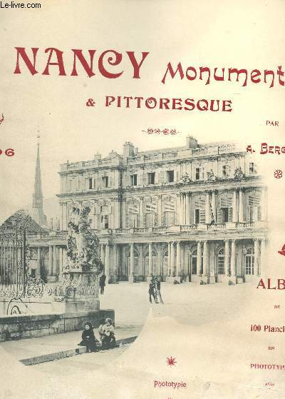 NANCY MONUMENTAL ET PITTORESQUE / ALBUM DE 100 PLANCHES EN PHOTOTYPIE.
