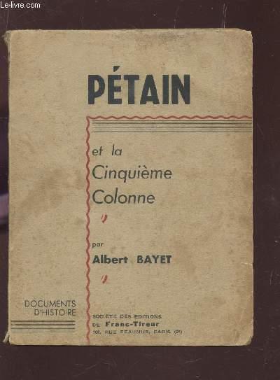 PETAIN ET LA CINQUIEME COLONNE /