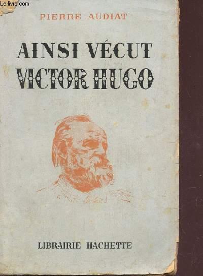 AINSI VECU VICTOR HUGO.