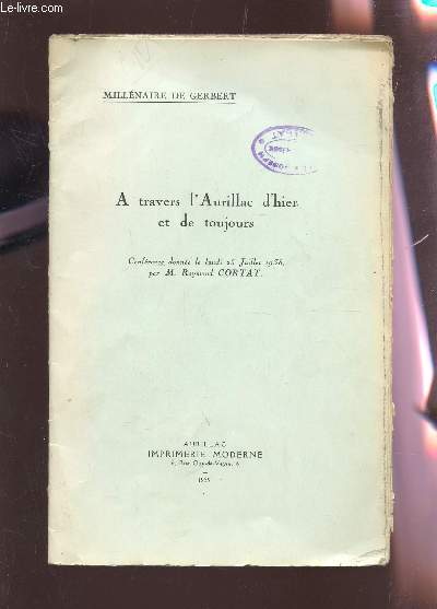 A TRAVERS L'AURILLAC D'HIER ET DE TOUJOURS - MILLENAIRE DE GERBERT.CONFERENCE DONNEE DE LUNDI 5 JUILLET 1938 /