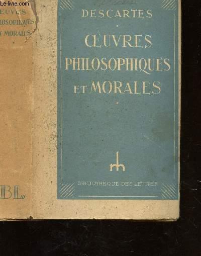 OEUVRES PHILOSOPHIQUES ET MORALES : DISCOURS DE LA METHIODE - MEDITATIONS - LES PRINCIPES DE LA PHILOSOPHIE - LES PASSIONS DE L'AME - LETTRES.