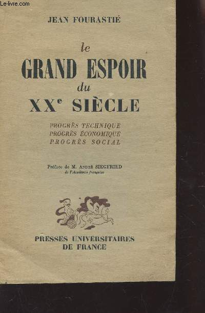 LE GRAND ESPOIR DU XXe SIECLE - PROGRES TECHNIQUE - PROGRES ECONOMIQUE - PROGRES SOCIAL.