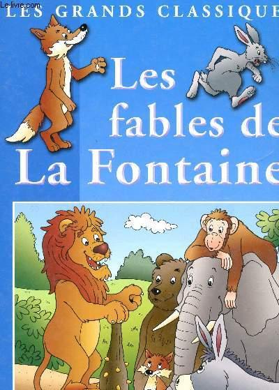 LES FABLES DE LA FONTAINE / COLLECTION LES GRANDS CLASSIQUES.