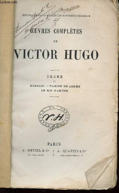 OEUVRES COMPLETES DE VICTOR HUGO / DRAME - II : HERNANI - MARION DE LORME - LE ROI S'AMUSE.