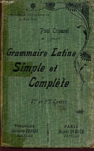 GRAMMAIRE LATINE SIMPLE ET COMPLETE - 1eR ET éE CYCLES - Nouveaux programmes - 31 mai 1902.