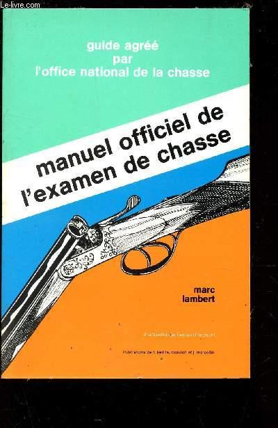MANUEL OFFICIEL DE L'EXAMEN DE CHASSE / GUIDE AGREE PAR L'OFFICE NATIONAL DE LA CHASSE.