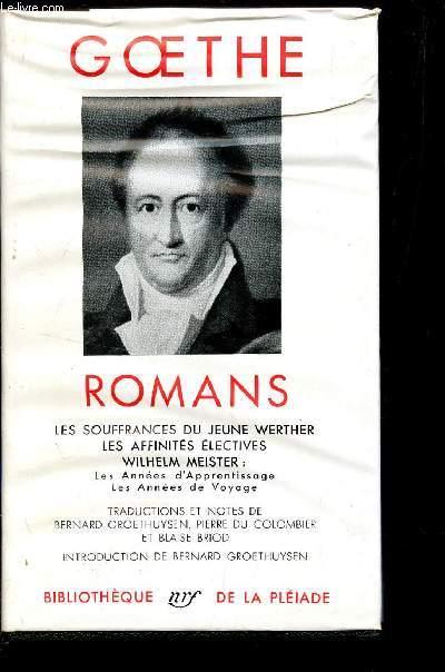 ROMANS : LES SOUFFRANCES DU JEUNE WERTHER - LES AFFINITES ELECTIVES - WILHELM MEISTER ; LES ANNEES D'APPRENTISSAGE - LES ANNEES DE VOYAGE / BIBLIOTHEQUE DE LA PLEIADE.