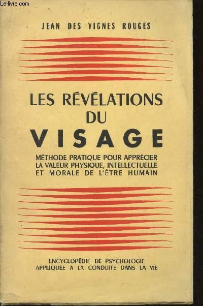 LES REVELATIONS DU VISAGE - METHODE PRATIQUE POUR APPRECIER LA VALEUR PHYSIQUE, INTELLECTUELLE ET MORALE DE L'ETRE HUMAIN.
