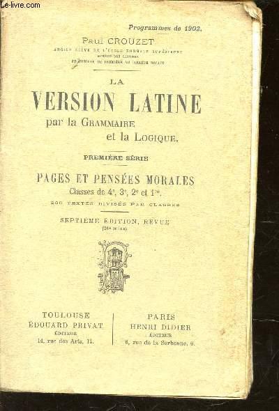 LA VERSION LATINE - PAR LA GRAMMAIRE ET LA LOGIQUE  / 1ere SERIE - PAGES ET PENSEES MORALES - VLASSES DE 4e, 3e, 2e ET 1ere / 7e EDITION.