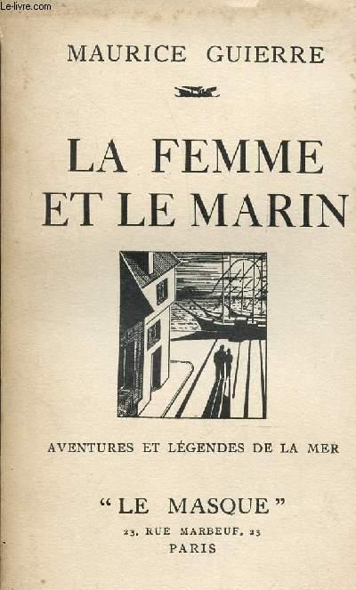 LA FEMME ET LE MARIN - AVENTURES ET LEGENDES DE LA MER.