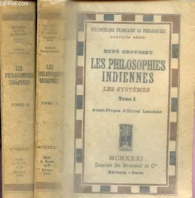 LES PHILOSOPHIES INDIENNES - EN 2 VOLUMES  / TOMES I + II : LES SYSTEMES / BILIOTHEQUE FRANCAISE DE PHILOSOPHIE - NOUVELLE SERIE.
