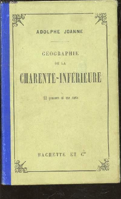GEOGRAPHIE DE CHARENTE INFERIEURE  - 12 GRAVURES ET UNE CARTE.