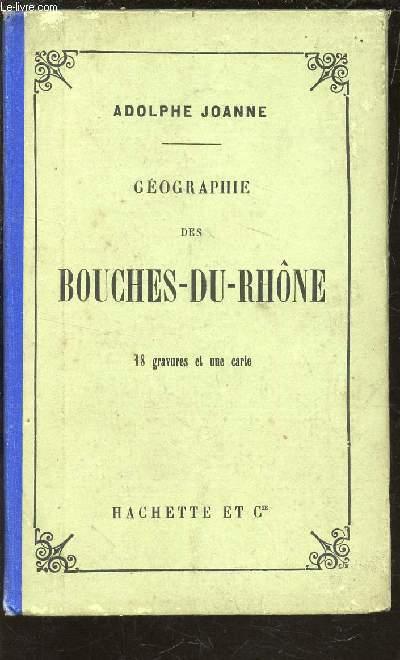 GEOGRAPHIE DE BOUCHES DU RHONE  - 18 GRAVURES ET UNE CARTE.