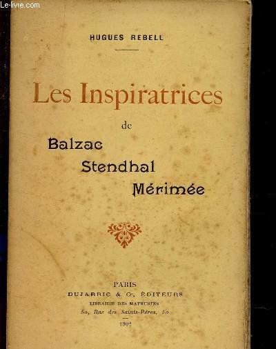 LES INSPIRATRICES DE BALZAC, STENDHAL, MERIMEE.
