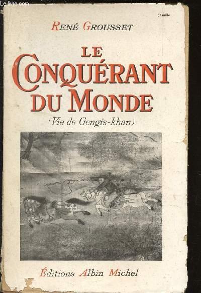LE CONQUERANT DU MONDE - VIE DE GENGIS KHAN.