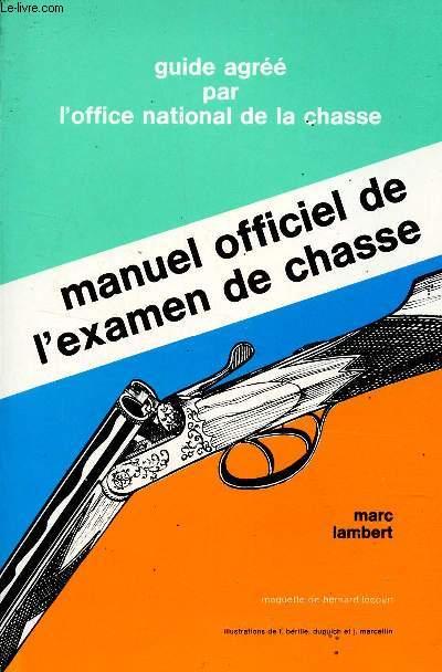 MANUEL OFFICIEL DE L'AXAMEN DE CHASSE / GUIDE AGREE PAR L'OFFICE NATIONAL DE LA CHASSE.