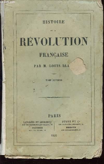 HISTOIRE DE LA REVOLUTION FRANCAISE - TOME SEPTIEME : La déchéance. La Commune du 10 août. Montagne et Gironde face à face. Procès du roi...