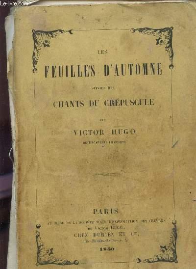 LES FEUILLES D'AUTOMNE - SUIVIES DES CHANTS DU CREPUSCULE.