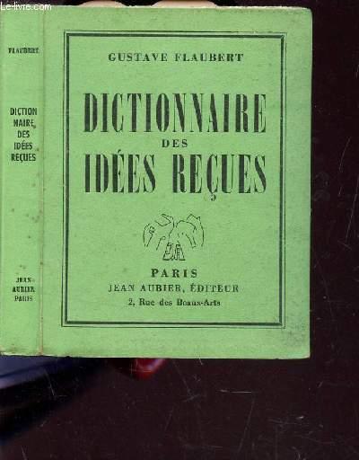 DICTIONNAIRE DES IDEES RECUES - SUIVI DU CATALOGUE DES IDEES CHIC.