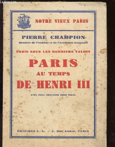 PARIS AU TEMPS DE HENRI III - PARIS SOUS LES DERNIERS VALOIS / COLLECTION
