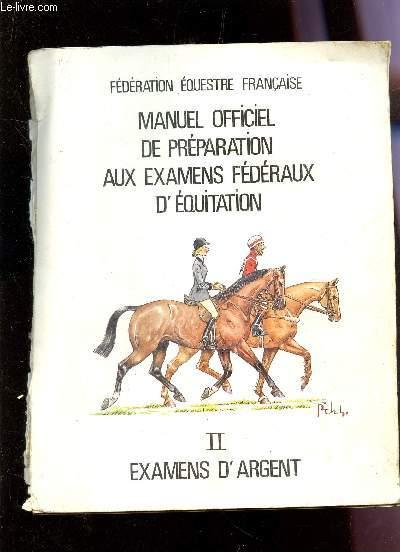 MANUEL OFFICIEL DE PREPARATION AUX EXAMENS FEDERAUX D'EQUITATION - II - EXAMENS D'ARGENT.