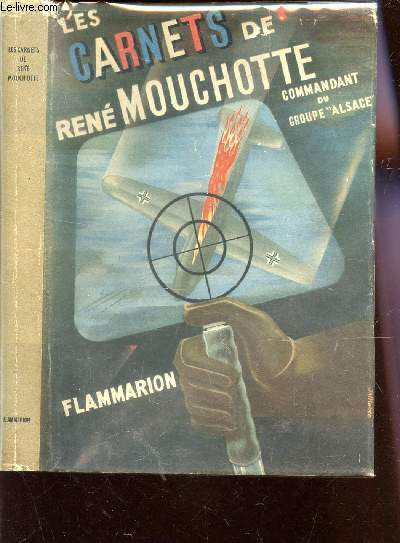 LES CARNETS DE RENE MOUCHOTTE - 1940-1945 / COMMANDANT DE GROUPE DE CHASSE DANS LA ROYAL AIR FORCE COMMANDANT DU GROUPE ALSACE.? .