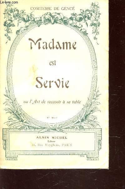 MADAME EST SERVIE - OU L'ART DE RECEVOIR A SA TABLE.