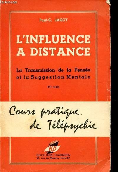 L'INFLUENCE A DISTANCE - LA TANSMISSION DE LA PENSEE ET L SUGGESTION MENTALE / COURS PRATIQUE DE TELEPSYCHIE.