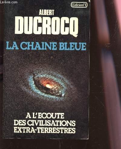 LA CHAINE BLEUE - A L'ECOUTE DES CIVILISZTIONS EXTRA-TERRESTRES.