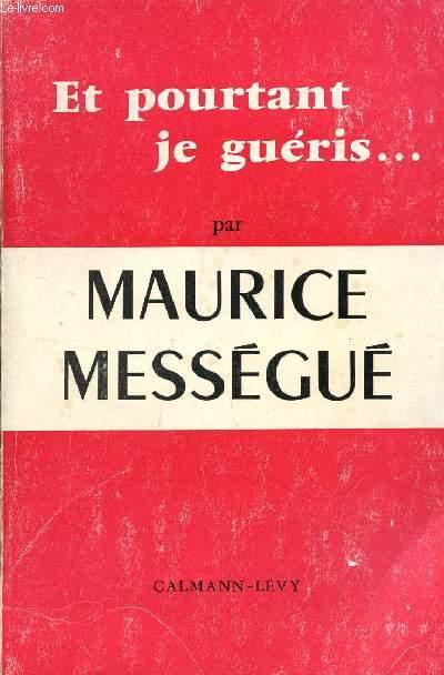 ET POURTANT JE GUERIS.../ MEMOIRES D'UN GUERISSEUR.