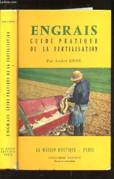 ENGRAIS - GUIDE PRATIQUE DE LA FERTILISATION / 5e EDITION.