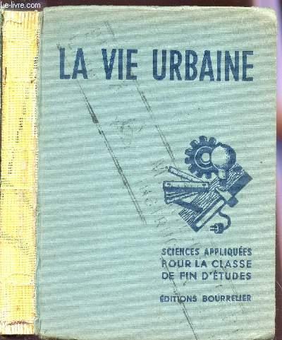 LA VIE URBAINE  - SCIENCES APPLIQUEES ET TRAVAUX PRATIQUES - PROGRAMME DE 1947 / ECOLES URBAINES DE GARCONS - CLASSES DE FIN D'ETUDES - CERTIFICAT D'ETUDES PRIMAIRES (CENTRES D'APPRENTISSAGE).