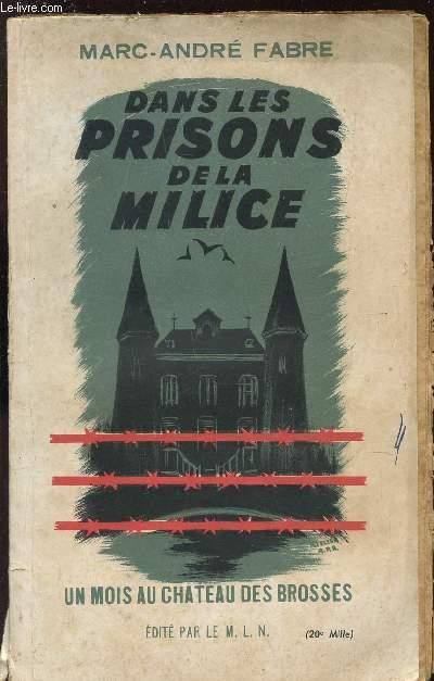 DANS LES PRISONS DE LA MILICE - UN MOIS AU CHATEAU DES BROSSES.