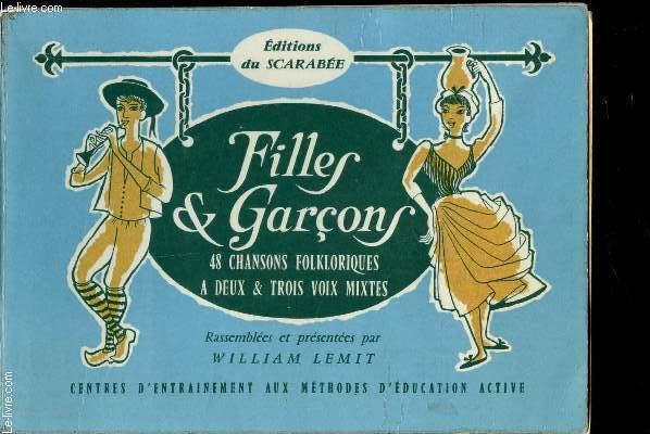 FILLES ET GARCONS - 48 CHANSONS FOLKLORIQUES A DEUX ET TROIS VOIX MIXTES.