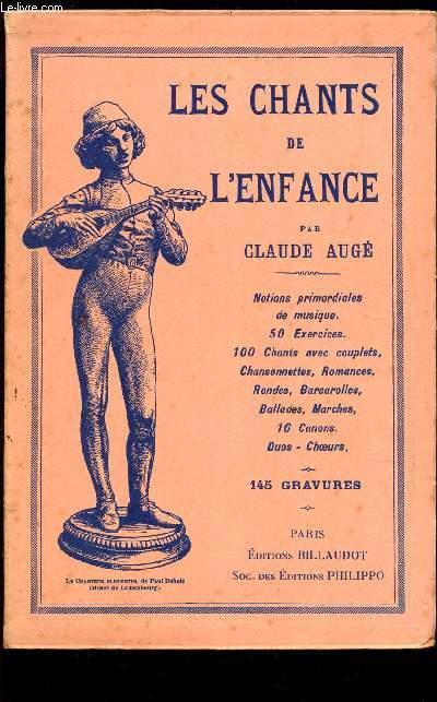 LES CHANTS DE LENFANCE / notions primordiales de musique - 50 exercices - 100 cahnts avec couplets, chansonnettes, Barcarolles, Ballades, Marches, 16 canons - duos - Choeurs.