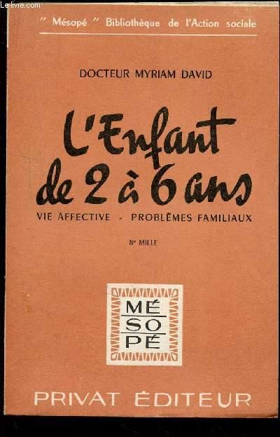 L'ENFANT DE 2 A 6 ANS - VIE AFFECTIVE - PROBLEMES FAMILIAUX / COLLECTION