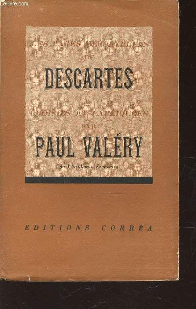 LES PAGES IMMORTELLES DE DESCARTES - CHOISIES ET EXPLIQUEES PAR PAUL VALERY.