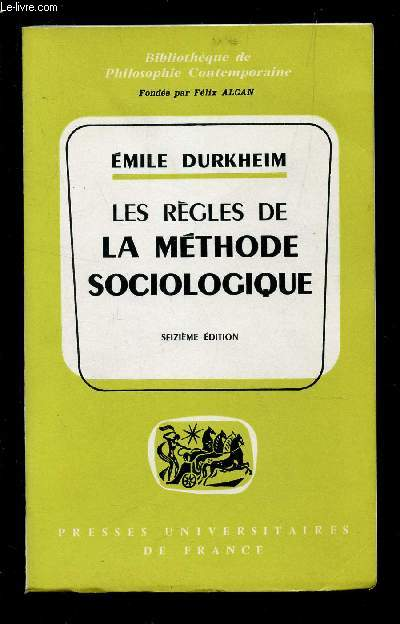 LES REGLES DE LA METHODE SOCIOLOGIQUE - BIBLIOTHEQUE DE PHILOSOPHIE CONTEMPORAINE / 16e EDITION.