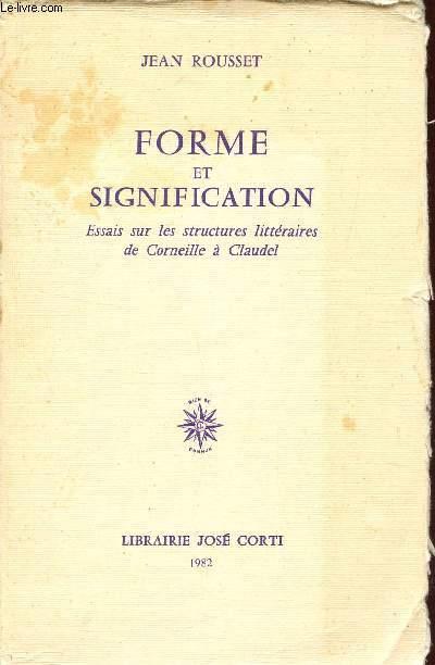 FORME ET SIGNIFICATION - ESSAIS SUR LESSTRUCTURES LITTERAIRES DE CORNEILLE A CLAUDEL.